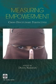 Measuring Empowerment: Cross-Disciplinary Perspectives ebook by Narayan-Parker, Deepa