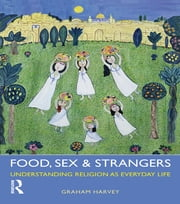 Food, Sex and Strangers - Understanding Religion as Everyday Life ebook by Graham Harvey