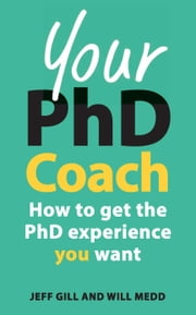 Your Phd Coach: How To Get The Phd Experience You Want ebook by Jeff Gill,Will Medd