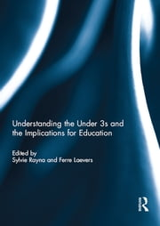 Understanding the Under 3s and the Implications for Education ebook by Sylvie Rayna,Ferre Laevers