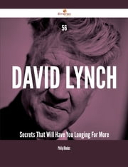 56 David Lynch Secrets That Will Have You Longing For More ebook by Philip Rhodes