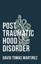 Post Traumatic Hood Disorder ebook by David Tomas Martinez