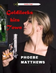 Goldilocks Hits Town ebook by Phoebe Matthews