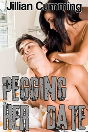 Pegging Her Date (mf Pegging Sex Erotica) ebook by Jillian Cumming