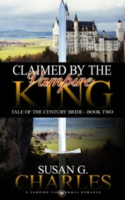 Claimed by the Vampire King - Tale of the Century Bride, #2 ebook by Susan G. Charles