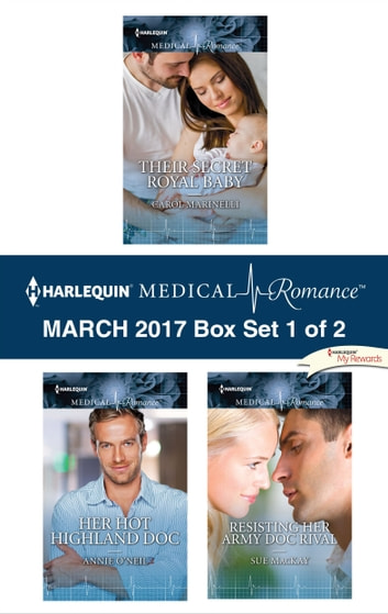 Harlequin Medical Romance March 2017 - Box Set 1 of 2 - Their Secret Royal Baby\Her Hot Highland Doc\Resisting Her Army Doc Rival ebook by Carol Marinelli,Annie O'Neil,Sue MacKay