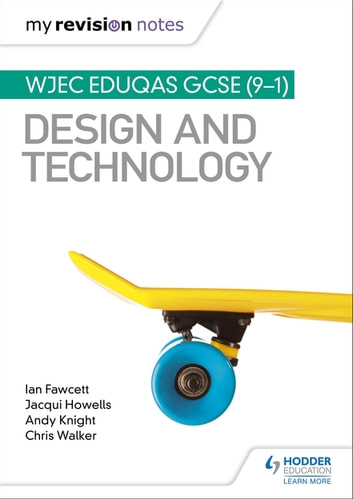 My Revision Notes: WJEC Eduqas GCSE (9-1) Design and Technology ebook by Ian Fawcett,Jacqui Howells,Andy Knight,Chris Walker