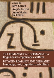 Tra romanistica e germanistica: lingua, testo, cognizione e cultura / Between Romance and Germanic: Language, text, cognition and culture - Lingua, testo, cognizione e cultura / Language, text, cognition and culture ebook by Anna-Maria De Cesare, Iorn Korzen, Angela Ferrari