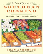 A Love Affair with Southern Cooking - Recipes and Recollections ebook by Jean Anderson