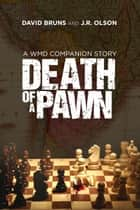 Death of a Pawn - An Espionage Thriller Novella ebook by David Bruns, J.R. Olson