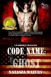 Code Name: Ghost - A Warrior's Challenge series ebook by Natasza Waters