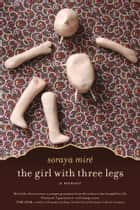The Girl with Three Legs - A Memoir ebook by Eve Ensler, Soraya Miré