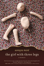 The Girl with Three Legs - A Memoir ebook by Eve Ensler,Soraya Miré