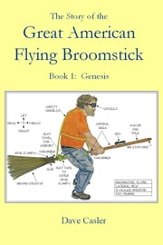 The Story of the Great American Flying Broomstick Book 1: Genesis ebook by David Casler