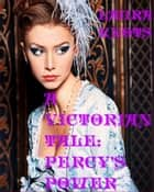 A Victorian Tale: Percy's Power ebook by Laura Knots
