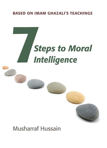 Seven Steps to Moral Intelligence ebook by Musharraf Hussain
