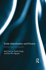 Trade Liberalisation and Poverty - Vietnam now and beyond ebook by Minh Son Le,Tarlok Singh,Duc-Tho Nguyen