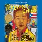 Radiant Child - The Story of Young Artist Jean-Michel Basquiat ljudbok by Javaka Steptoe, Ron Butler