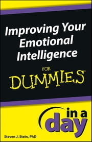 Improving Your Emotional Intelligence In a Day For Dummies ebook by Steven J. Stein