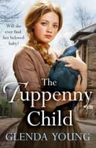 The Tuppenny Child - An emotional saga of love and loss ebook by Glenda Young