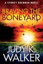 Braving the Boneyard - A Sydney Brennan Novel ebook by Judy K. Walker