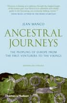 Ancestral Journeys: The Peopling of Europe from the First Venturers to the Vikings (Revised and Updated Edition) ebook by Jean Manco