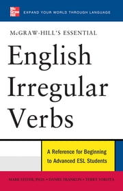 McGraw-Hill's Essential English Irregular Verbs ebook by Mark Lester, Daniel Franklin, Terry Yokota