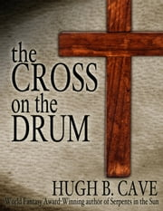 The Cross on the Drum ebook by Hugh B. Cave