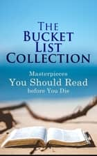 The Bucket List Collection: Masterpieces You Should Read Before You Die - Leaves of Grass, Siddhartha, Dubliners, Les Misérables, Don Quixote, Art of War, Middlemarch, Swann's Way… ebook by Henry David Thoreau, Walt Whitman, Kahlil Gibran,...