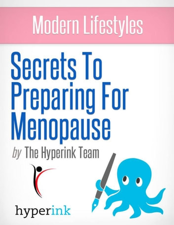 Menopause: How to Prepare for the Rest of Your Life ebook by The Hyperink  Team
