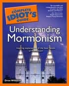 The Complete Idiot's Guide to Understanding Mormonism ebook by Drew Williams