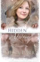 Hidden Affections (Hearts Along the River Book #3) ebook by Delia Parr