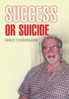 Success or Suicide ebook by Vance Cunningham