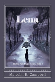 Lena - Florida Folk Magic Stories ebook by Malcolm R. Campbell