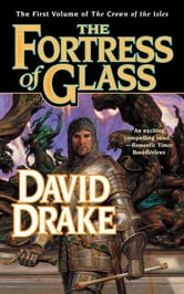 The Fortress of Glass - The First Volume of 'The Crown of the Isles' ebook by David Drake