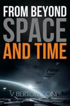 From Beyond Space and Time 4 ebook by V Bertolaccini