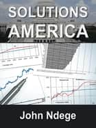 Solutions America ebook by John Ndege