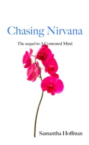Chasing Nirvana - The Sequel to a Contented Mind ebook by Samantha Hoffman