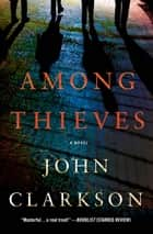 Among Thieves - A Novel ebook by John Clarkson