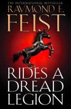Rides A Dread Legion (The Riftwar Cycle: The Demonwar Saga, Book 1) ebook by Raymond E. Feist