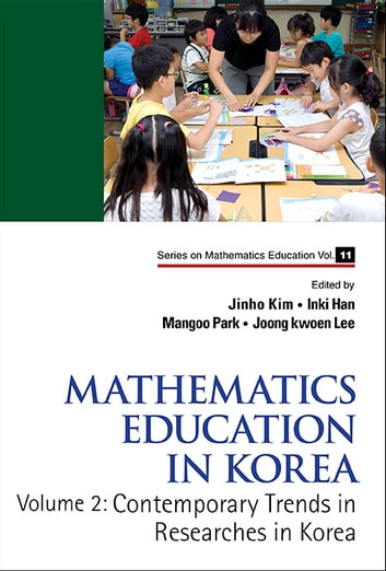 Mathematics Education in Korea - Volume 2: Contemporary Trends in Researches in Korea ebook by Jinho Kim,Inki Han,Mangoo Park;Joongkwoen Lee