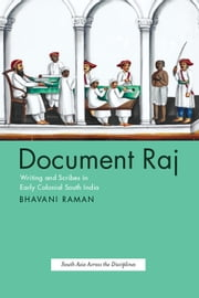 Document Raj - Writing and Scribes in Early Colonial South India ebook by Bhavani Raman