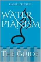Water Pianism ebook by Daniel Bennett