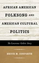African American Folksong and American Cultural Politics ebook by Bruce M. Conforth