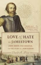 Love and Hate in Jamestown - John Smith, Pocahontas, and the Start of a New Nation ebook by David A. Price