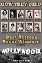 How They Died: Best Actress Oscar Award Winners Vol. 1 ebook by
