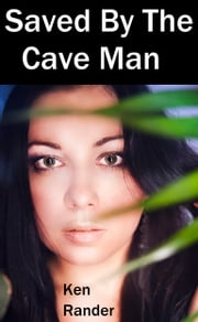 Saved By The Cave Man - Trina (Captured by the Cave Man) ebook by Ken Rander
