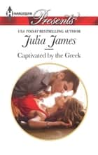 Captivated by the Greek ebook by Julia James