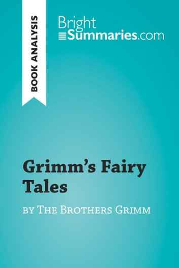 Grimm's Fairy Tales by the Brothers Grimm (Book Analysis) - Detailed Summary, Analysis and Reading Guide ebook by Bright Summaries