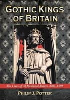Gothic Kings of Britain ebook by Philip J. Potter